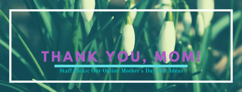 Staff Picks: Our Online Mother's Day Gift Ideas