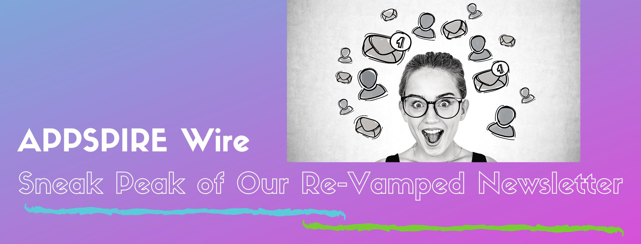 APPSPIRE Wire – Sneak Peak of Our Re-Vamped Newsletter
