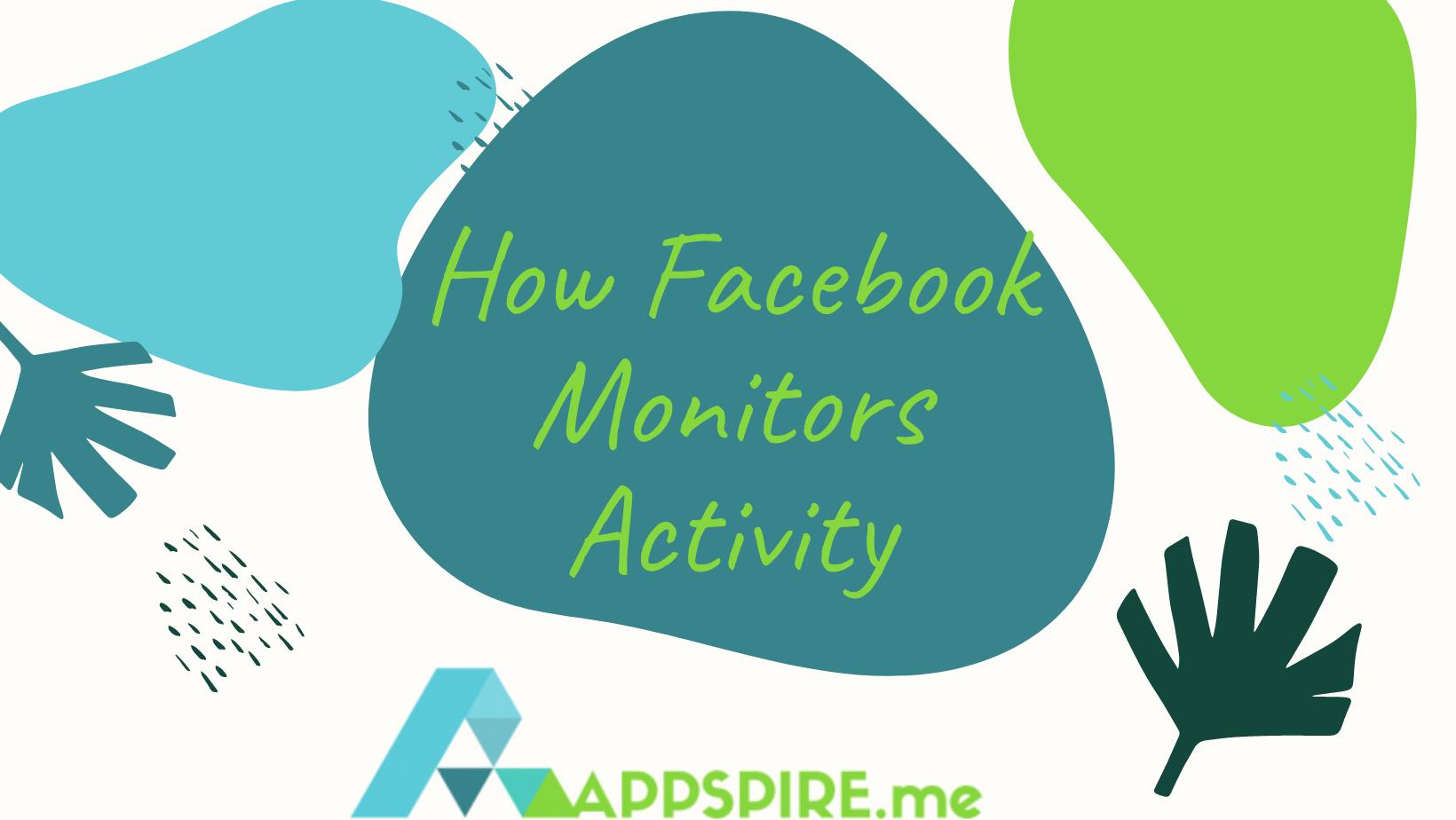 How Facebook Monitors Activity